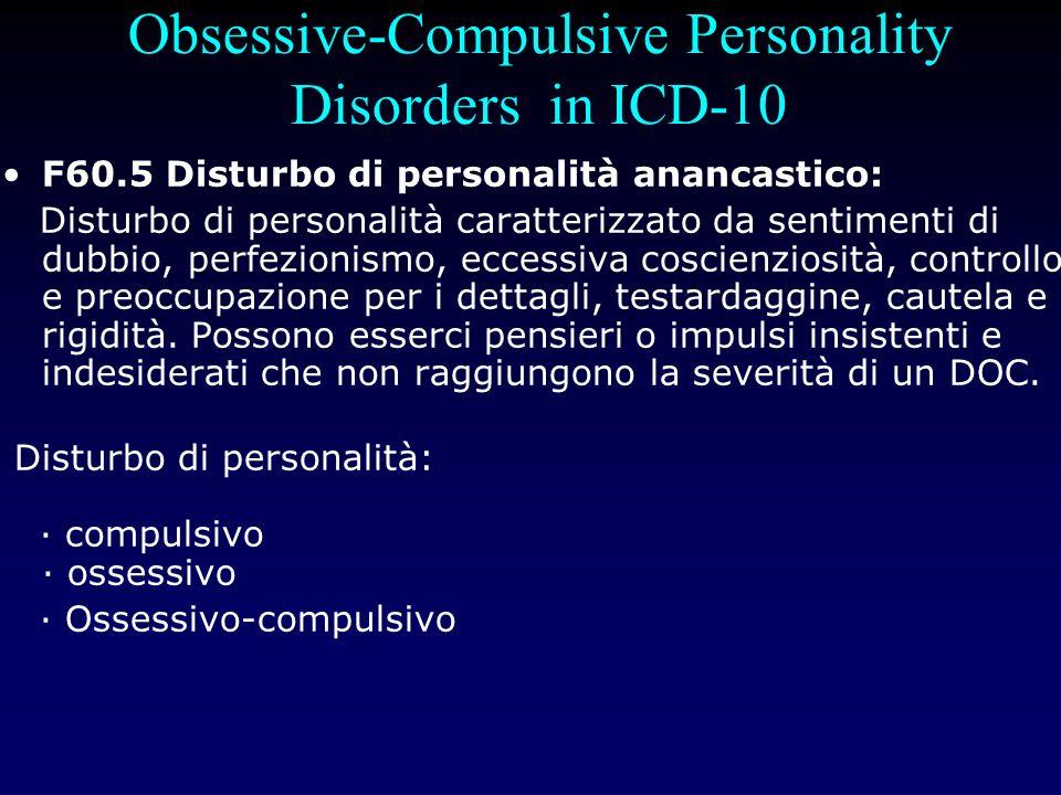 Obsessive-Compulsive Personality Disorders in ICD-10 F60.5 Disturbo di personalità anancastico: Disturbo di personalità caratterizzato da sentimenti d