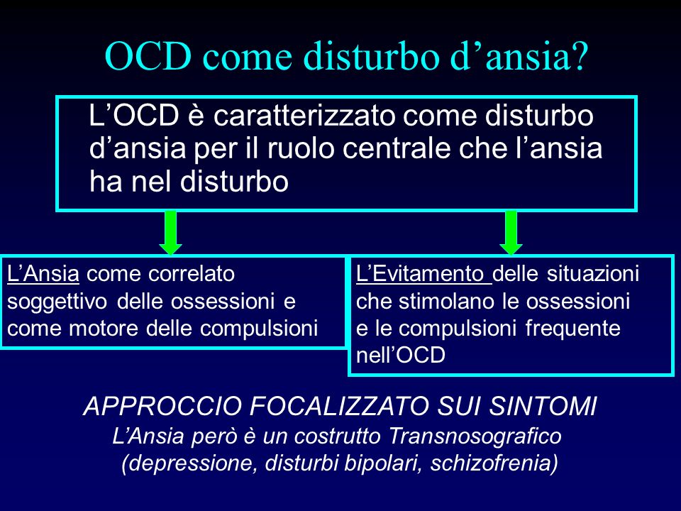 OCD come disturbo dansia? LOCD è caratterizzato come disturbo dansia per il ruolo centrale che lansia ha nel disturbo LAnsia come correlato soggettivo