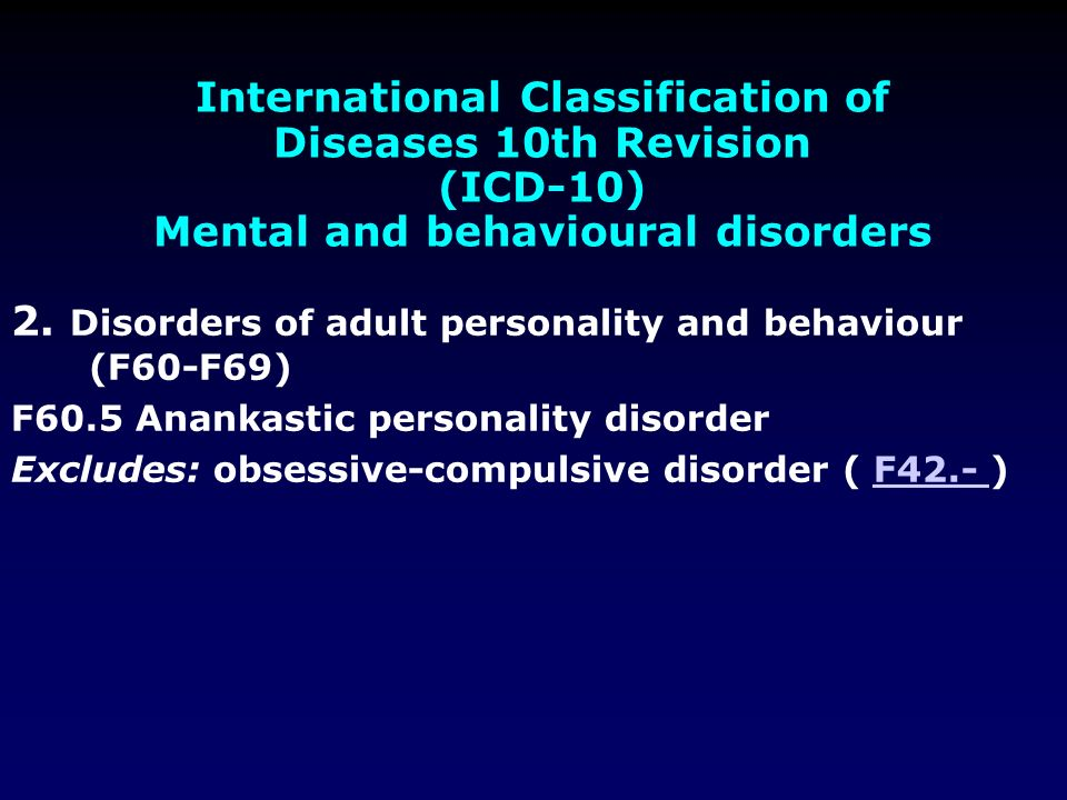 International Classification of Diseases 10th Revision (ICD-10) Mental and behavioural disorders 2. Disorders of adult personality and behaviour (F60-