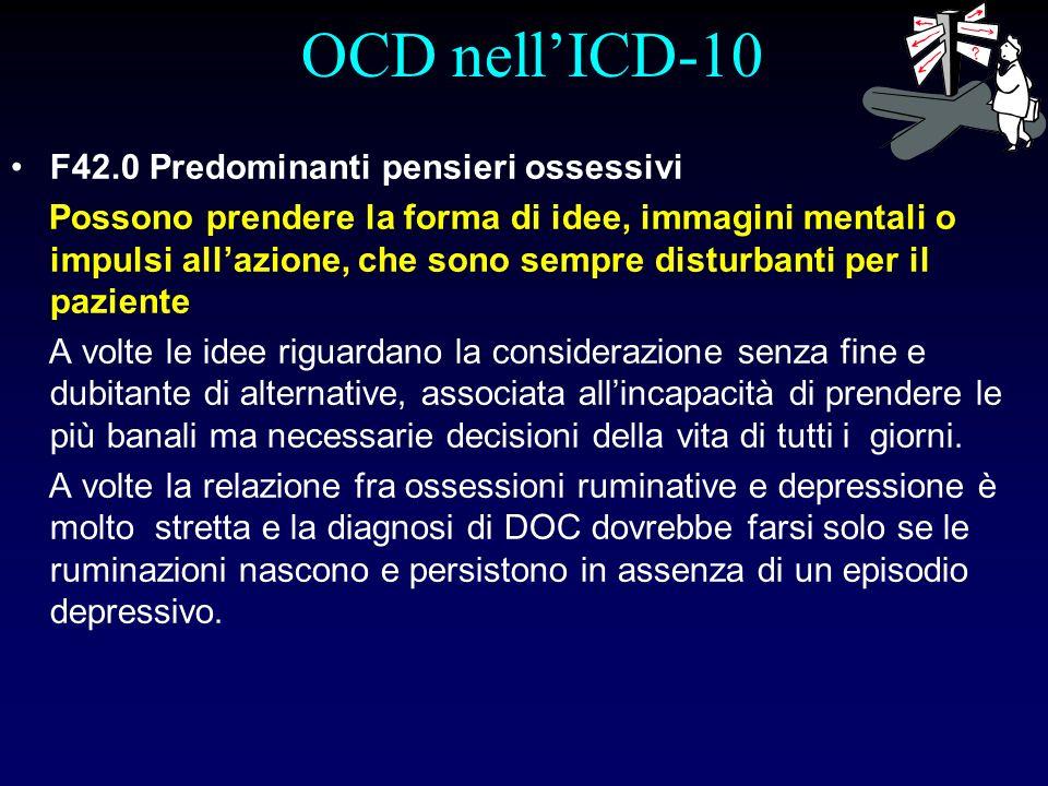 OCD nellICD-10 F42.0 Predominanti pensieri ossessivi Possono prendere la forma di idee, immagini mentali o impulsi allazione, che sono sempre disturba