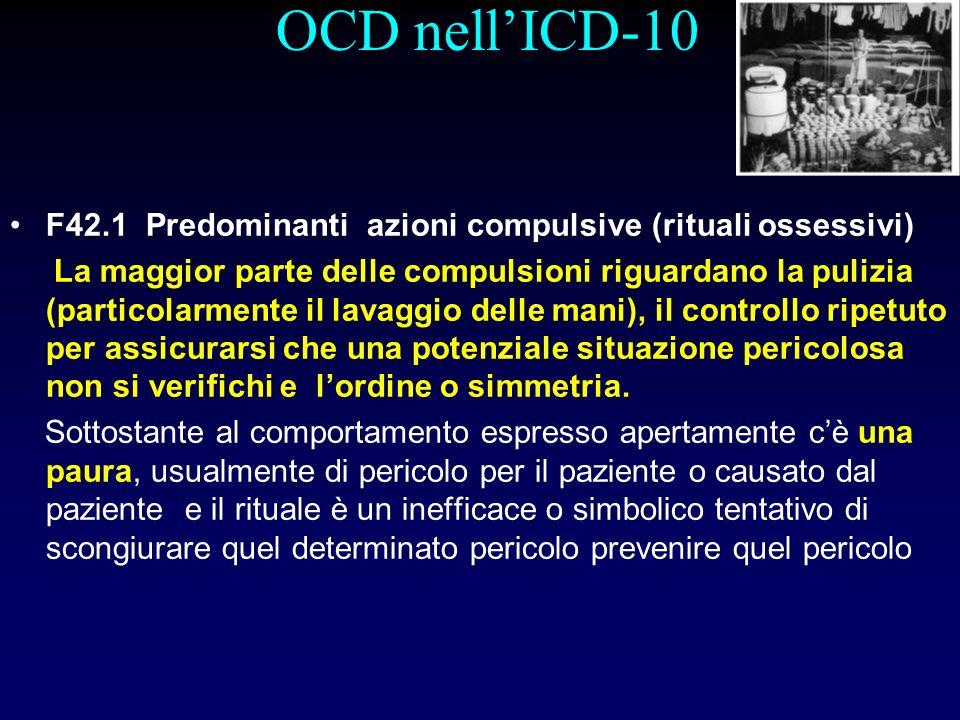 OCD nellICD-10 F42.1 Predominanti azioni compulsive (rituali ossessivi) La maggior parte delle compulsioni riguardano la pulizia (particolarmente il l
