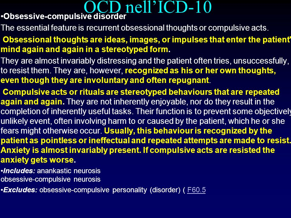 OCD nellICD-10 Obsessive-compulsive disorder The essential feature is recurrent obsessional thoughts or compulsive acts. Obsessional thoughts are idea