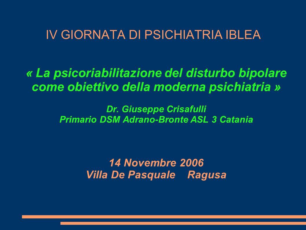 IV GIORNATA DI PSICHIATRIA IBLEA « La psicoriabilitazione del disturbo bipolare come obiettivo della moderna psichiatria » Dr. Giuseppe Crisafulli Pri