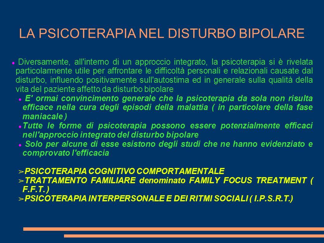 LA PSICOTERAPIA NEL DISTURBO BIPOLARE Diversamente, all'interno di un approccio integrato, la psicoterapia si è rivelata particolarmente utile per aff