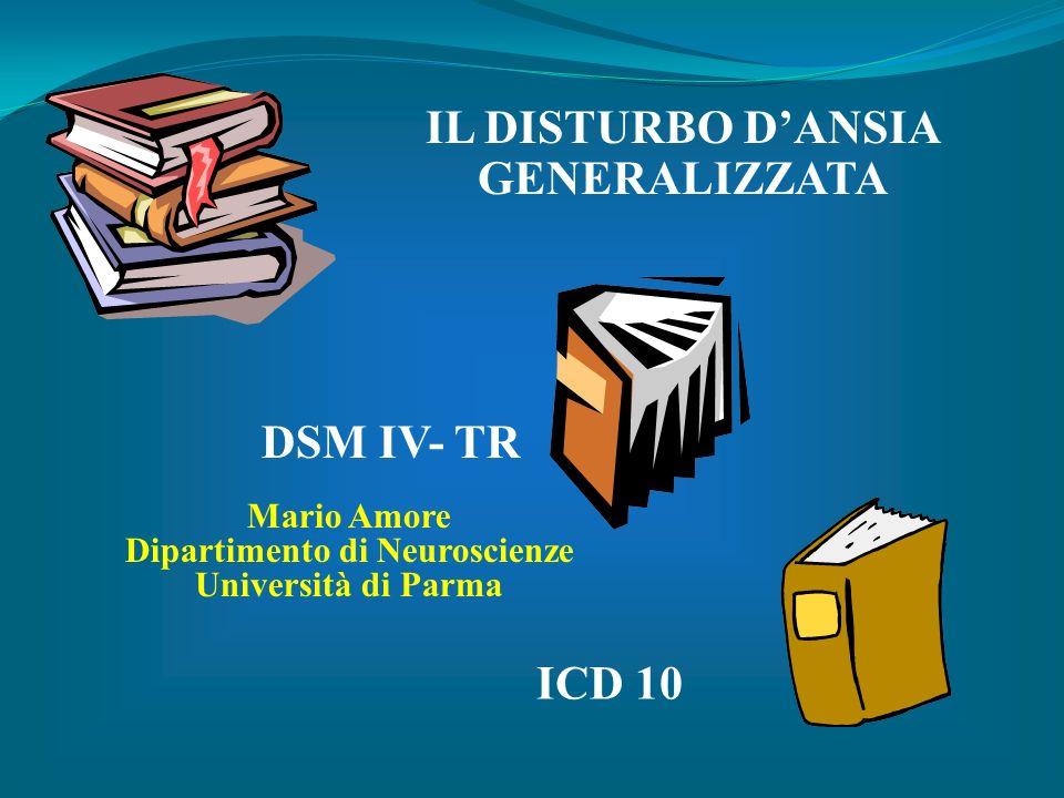 IL DISTURBO DANSIA GENERALIZZATA DSM IV- TR ICD 10 Mario Amore Dipartimento di Neuroscienze Università di Parma
