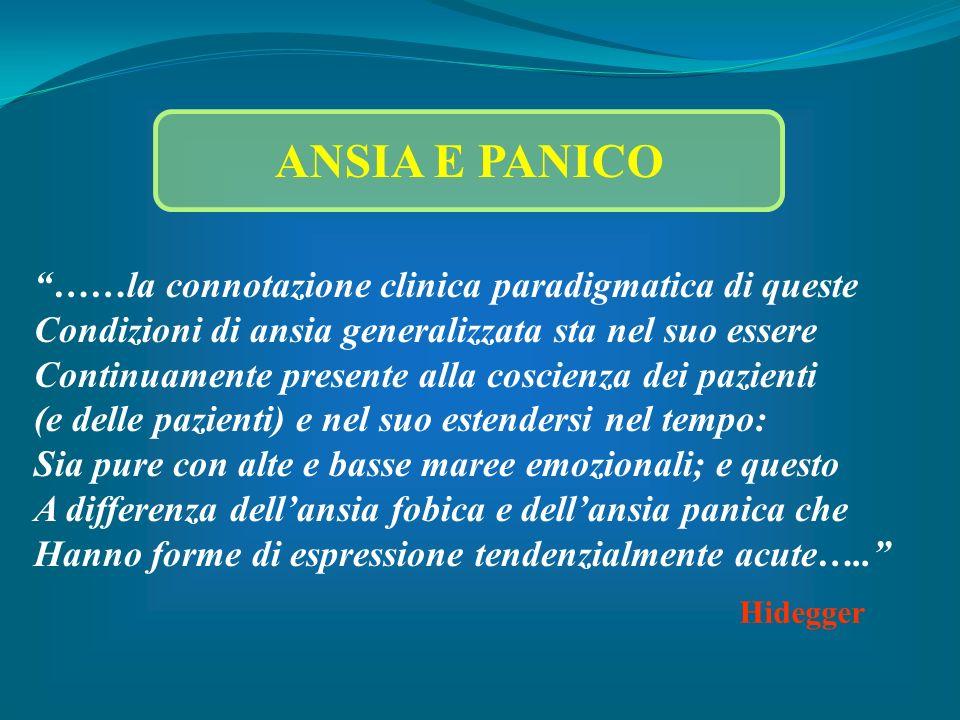 ……la connotazione clinica paradigmatica di queste Condizioni di ansia generalizzata sta nel suo essere Continuamente presente alla coscienza dei pazie