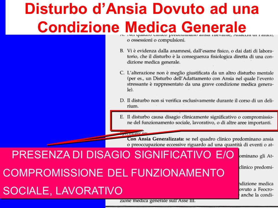 Disturbo dAnsia Dovuto ad una Condizione Medica Generale PRESENZA DI DISAGIO SIGNIFICATIVO E/O COMPROMISSIONE DEL FUNZIONAMENTO SOCIALE, LAVORATIVO PR