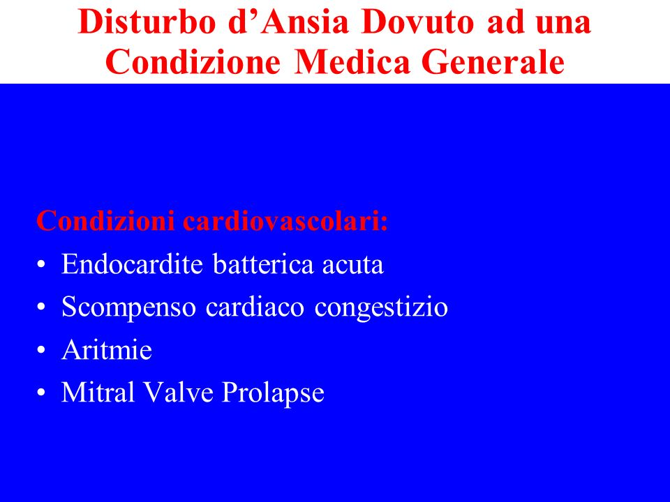 Condizioni cardiovascolari: Endocardite batterica acuta Scompenso cardiaco congestizio Aritmie Mitral Valve Prolapse Disturbo dAnsia Dovuto ad una Con