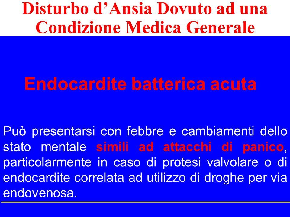 Endocardite batterica acuta Può presentarsi con febbre e cambiamenti dello stato mentale simili ad attacchi di panico, particolarmente in caso di prot
