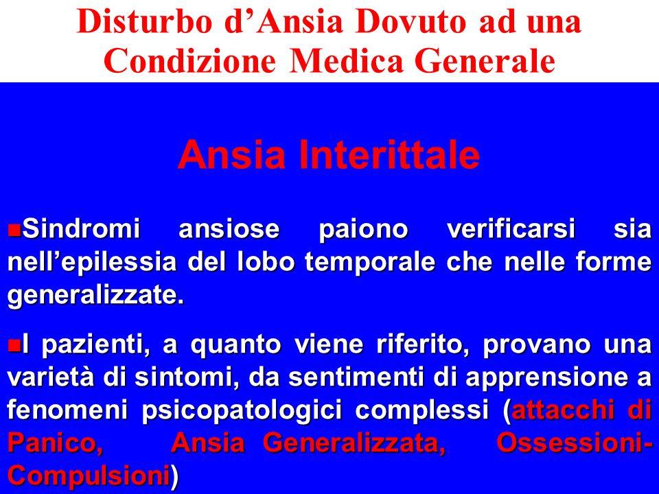 Ansia Interittale Sindromi ansiose paiono verificarsi sia nellepilessia del lobo temporale che nelle forme generalizzate. Sindromi ansiose paiono veri
