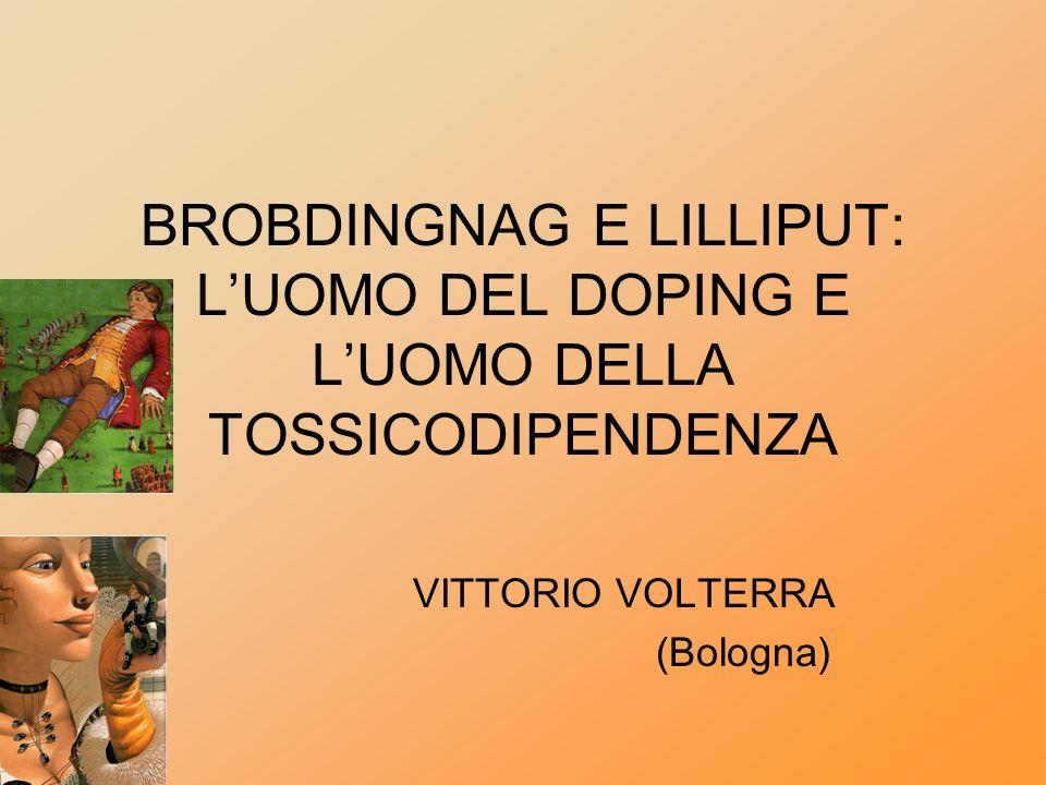BROBDINGNAG E LILLIPUT: LUOMO DEL DOPING E LUOMO DELLA TOSSICODIPENDENZA VITTORIO VOLTERRA (Bologna)