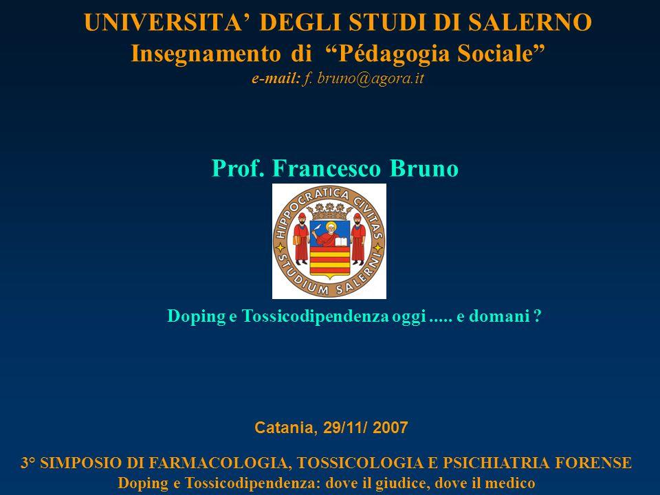 Prof. Francesco Bruno UNIVERSITA DEGLI STUDI DI SALERNO Insegnamento di Pédagogia Sociale e-mail: f. bruno@agora.it Catania, 29/11/ 2007 3° SIMPOSIO D