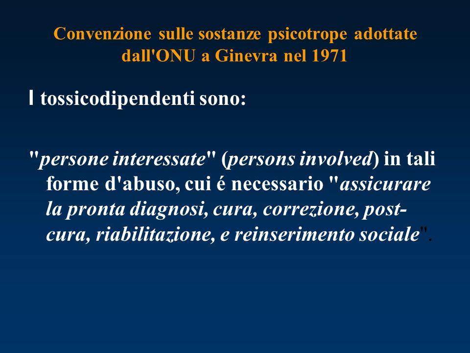 Convenzione sulle sostanze psicotrope adottate dall'ONU a Ginevra nel 1971 I tossicodipendenti sono: