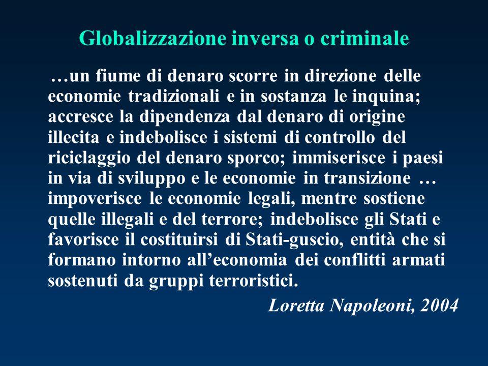 Globalizzazione inversa o criminale …un fiume di denaro scorre in direzione delle economie tradizionali e in sostanza le inquina; accresce la dipenden