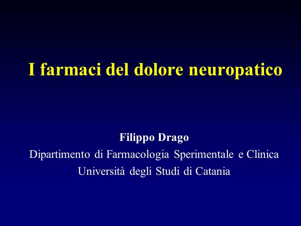 I farmaci del dolore neuropatico Filippo Drago Dipartimento di Farmacologia Sperimentale e Clinica Università degli Studi di Catania