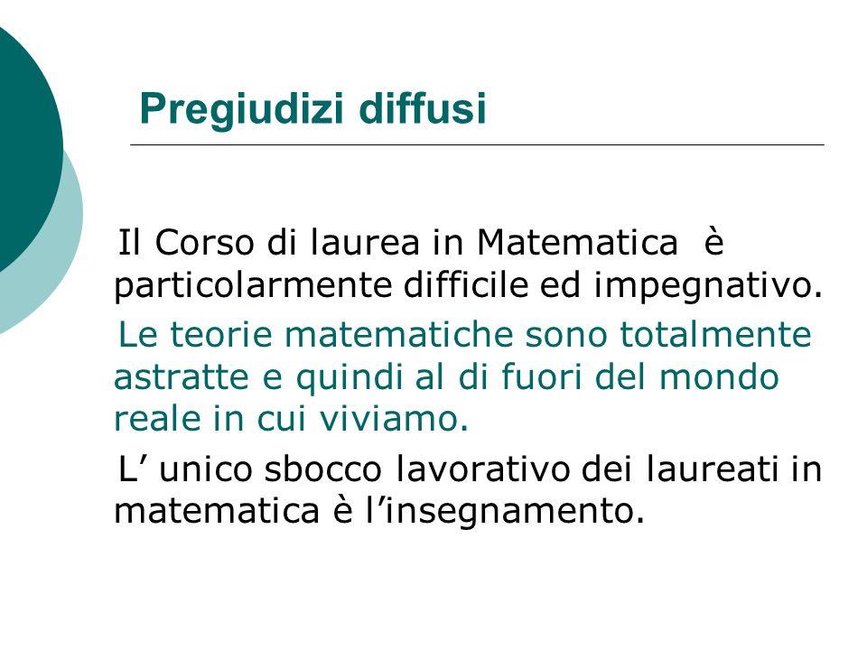 Pregiudizi diffusi Il Corso di laurea in Matematica è particolarmente difficile ed impegnativo.