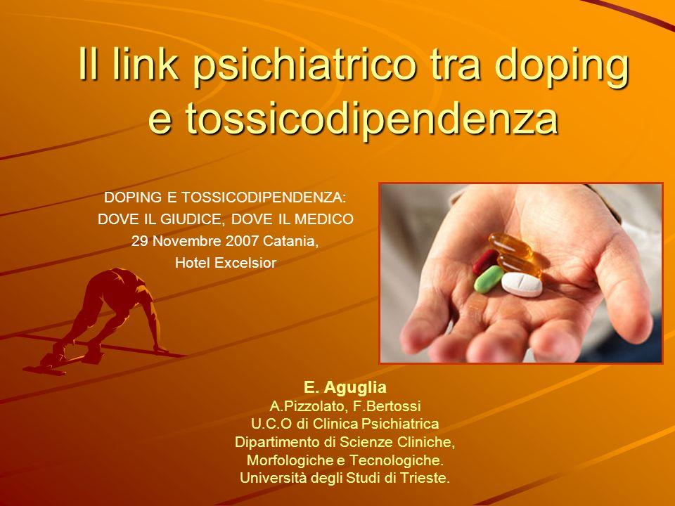 Il link psichiatrico tra doping e tossicodipendenza E. Aguglia A.Pizzolato, F.Bertossi U.C.O di Clinica Psichiatrica Dipartimento di Scienze Cliniche,