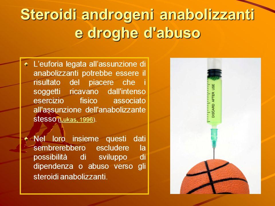Steroidi androgeni anabolizzanti e droghe d'abuso Leuforia legata allassunzione di anabolizzanti potrebbe essere il risultato del piacere che i sogget