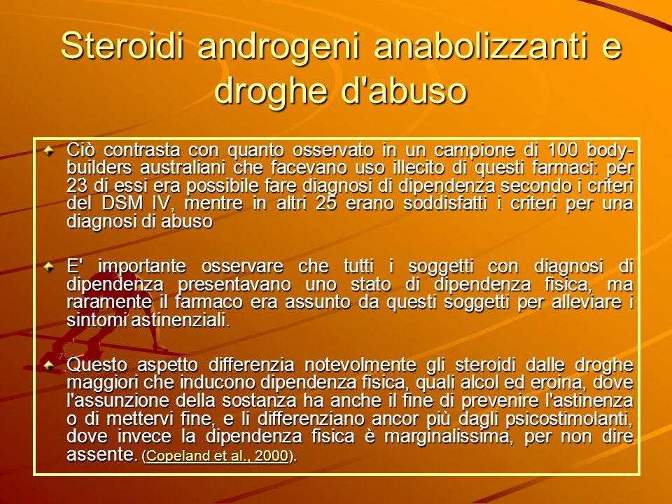 Steroidi androgeni anabolizzanti e droghe d'abuso Ciò contrasta con quanto osservato in un campione di 100 body- builders australiani che facevano uso