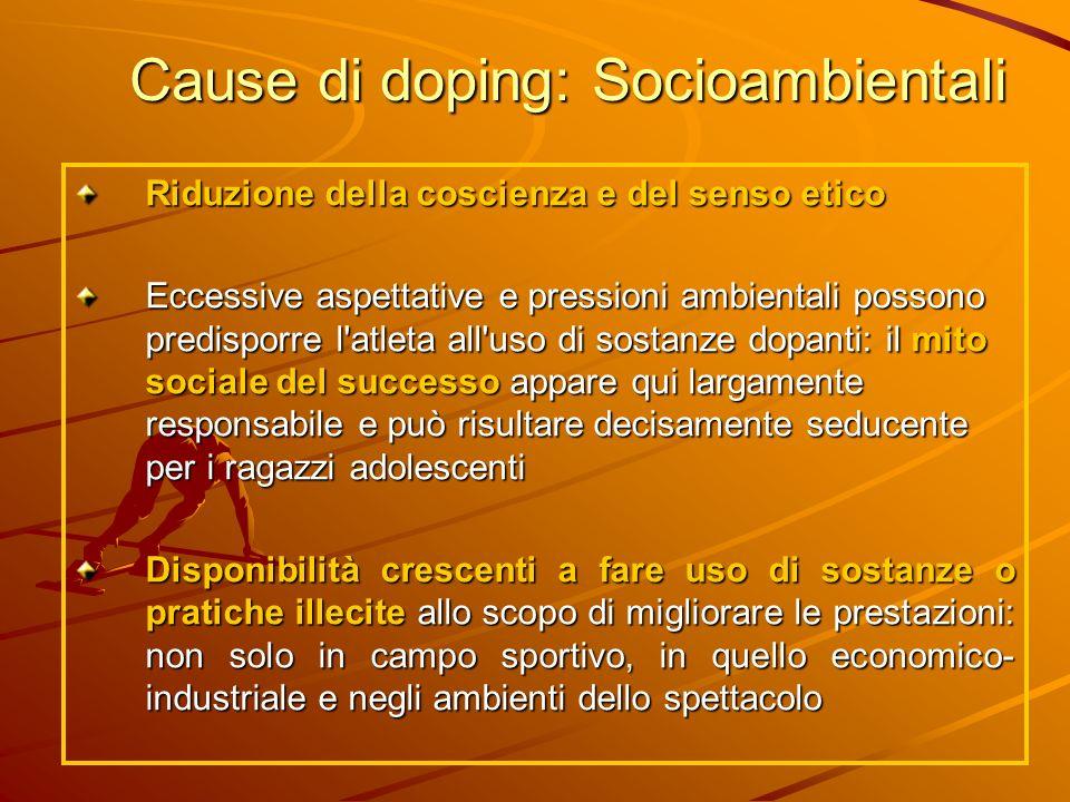 Cause di doping: Socioambientali Riduzione della coscienza e del senso etico Eccessive aspettative e pressioni ambientali possono predisporre l'atleta