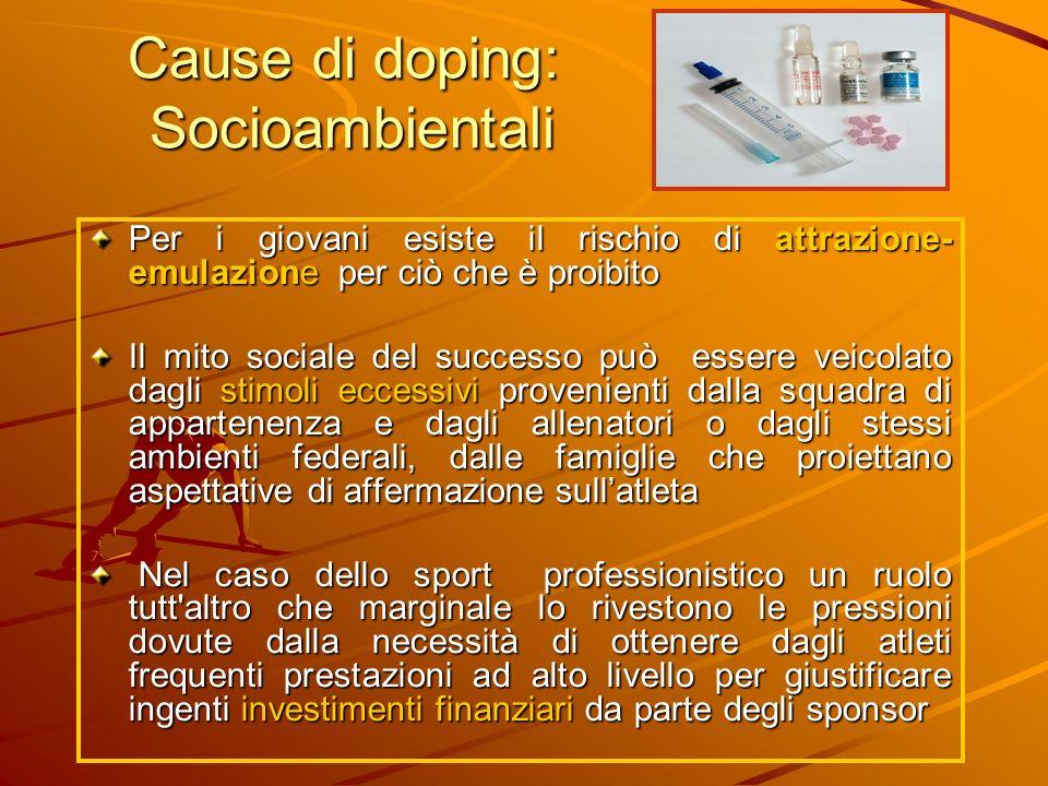 Cause di doping: Socioambientali Per i giovani esiste il rischio di attrazione- emulazione per ciò che è proibito Il mito sociale del successo può ess