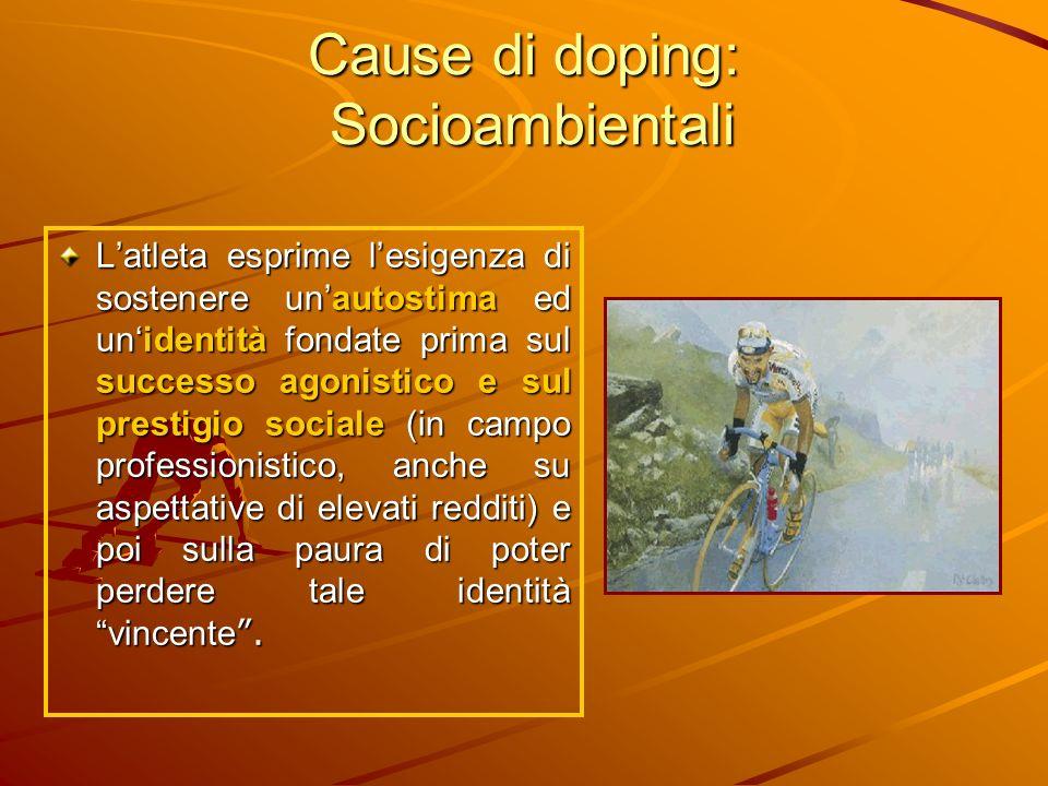 Cause di doping: Socioambientali Latleta esprime lesigenza di sostenere unautostima ed unidentità fondate prima sul successo agonistico e sul prestigi