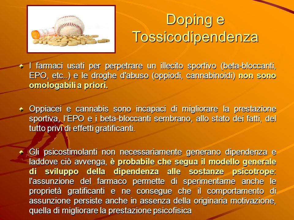 Doping e Tossicodipendenza I farmaci usati per perpetrare un illecito sportivo (beta-bloccanti, EPO, etc..) e le droghe d'abuso (oppiodi, cannabinoidi