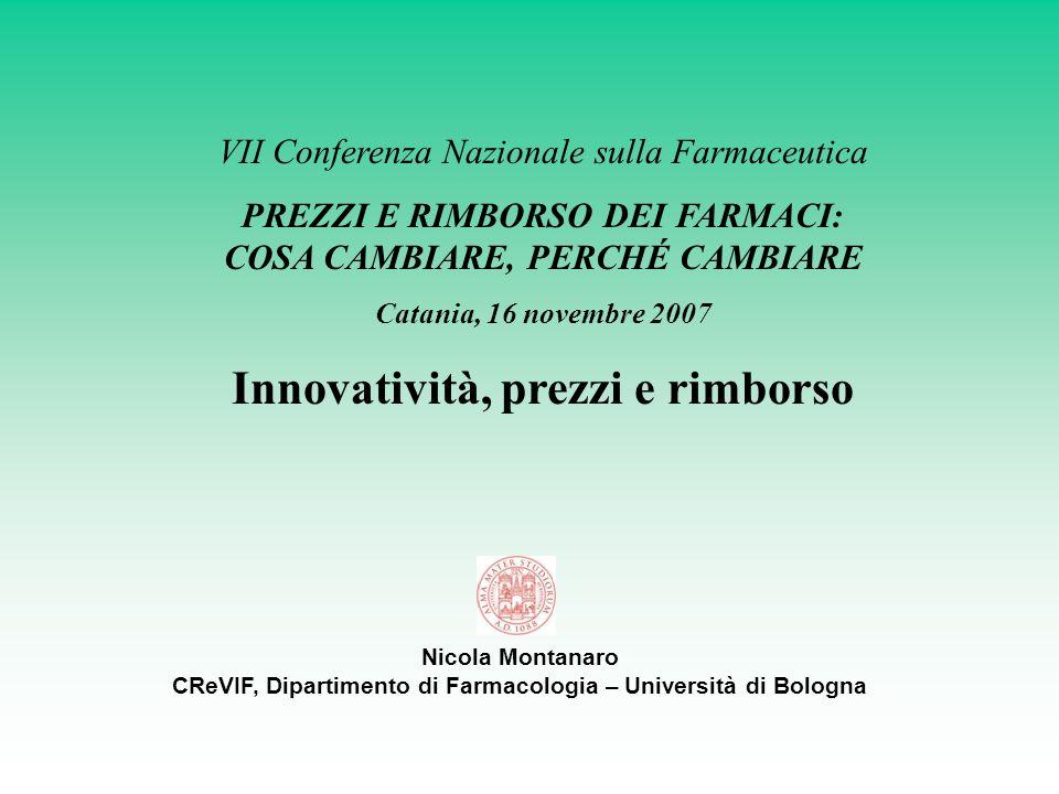 Nicola Montanaro CReVIF, Dipartimento di Farmacologia – Università di Bologna VII Conferenza Nazionale sulla Farmaceutica PREZZI E RIMBORSO DEI FARMAC