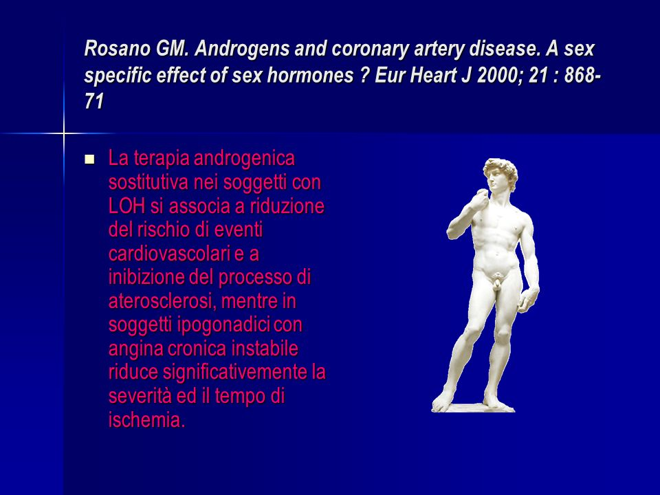 Rosano GM. Androgens and coronary artery disease. A sex specific effect of sex hormones ? Eur Heart J 2000; 21 : 868- 71 La terapia androgenica sostit