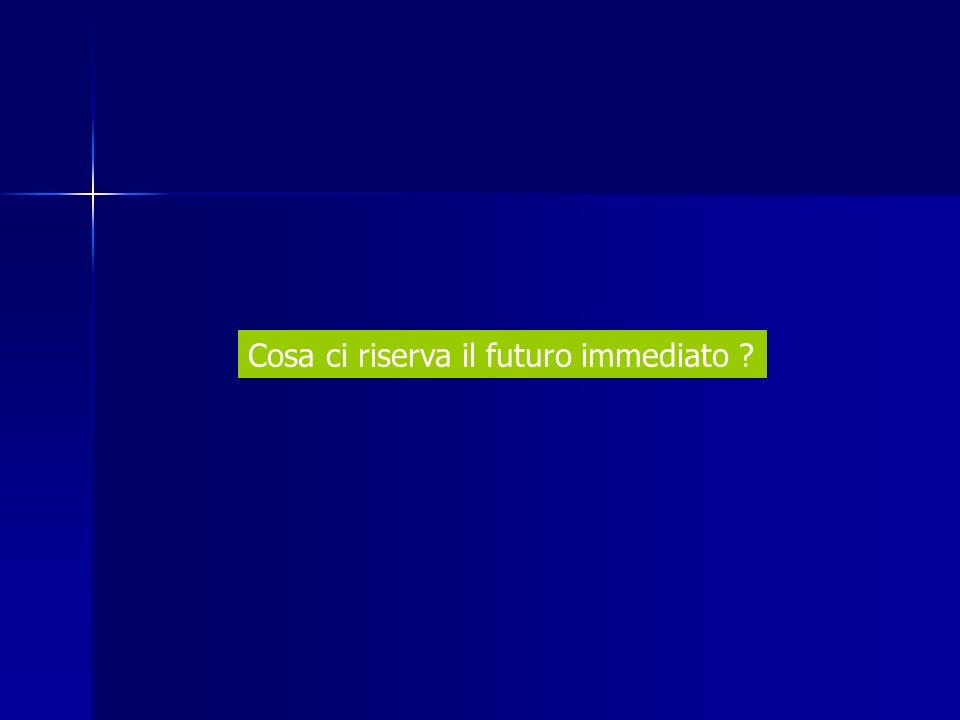 Cosa ci riserva il futuro immediato ?