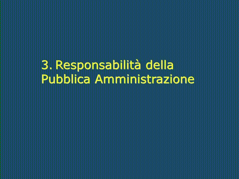 3. Responsabilità della Pubblica Amministrazione 3. Responsabilità della Pubblica Amministrazione