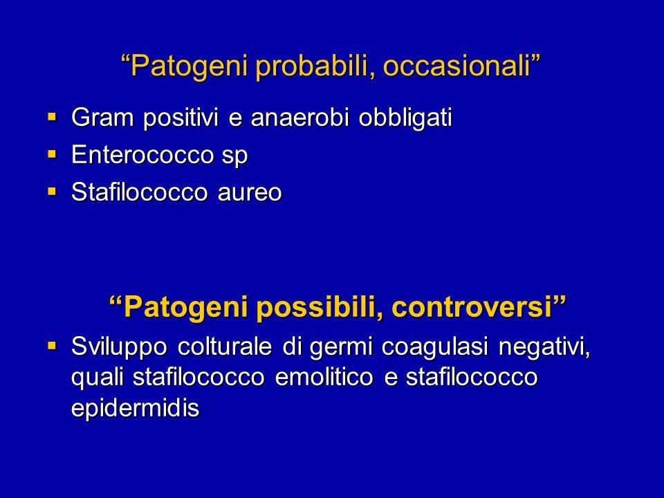 Patogeni probabili, occasionali Gram positivi e anaerobi obbligati Gram positivi e anaerobi obbligati Enterococco sp Enterococco sp Stafilococco aureo