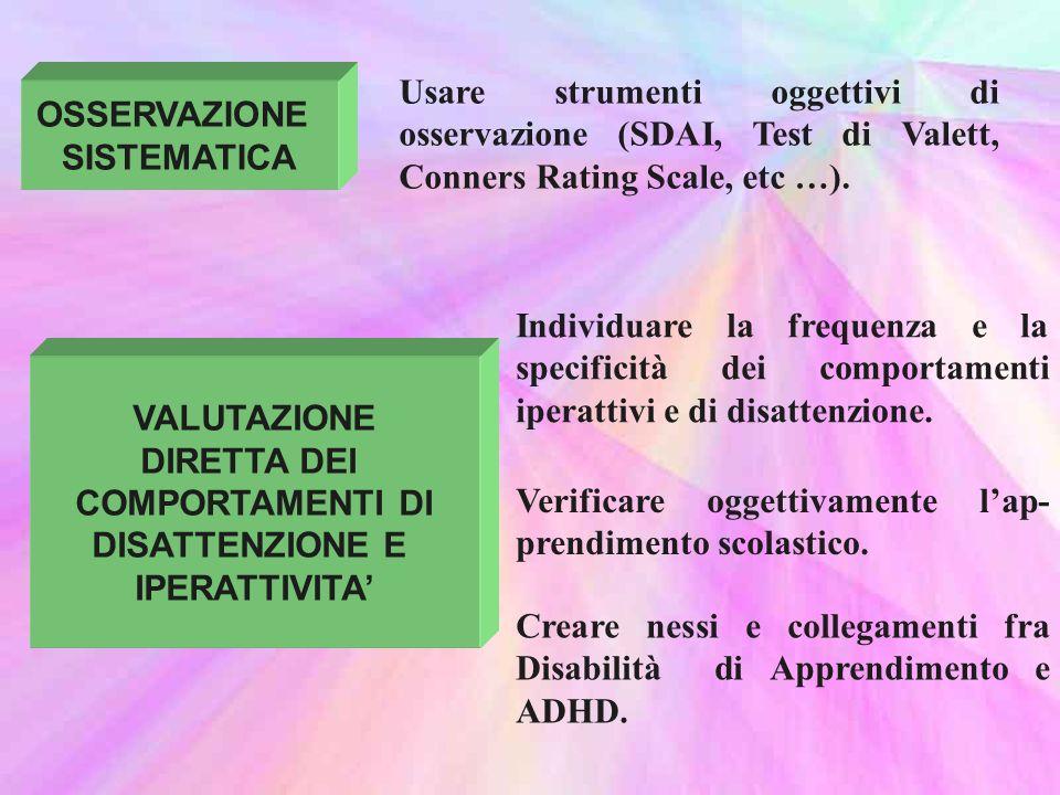 OSSERVAZIONE SISTEMATICA Usare strumenti oggettivi di osservazione (SDAI, Test di Valett, Conners Rating Scale, etc …).