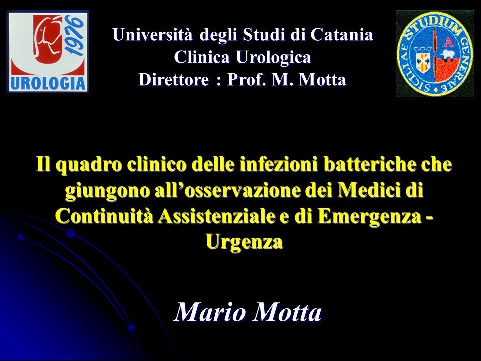 Il quadro clinico delle infezioni batteriche che giungono allosservazione dei Medici di Continuità Assistenziale e di Emergenza - Urgenza Mario Motta