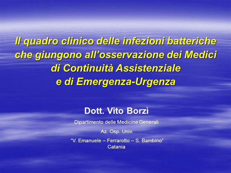 Il quadro clinico delle infezioni batteriche che giungono allosservazione dei Medici di Continuità Assistenziale e di Emergenza-Urgenza Dott. Vito Bor