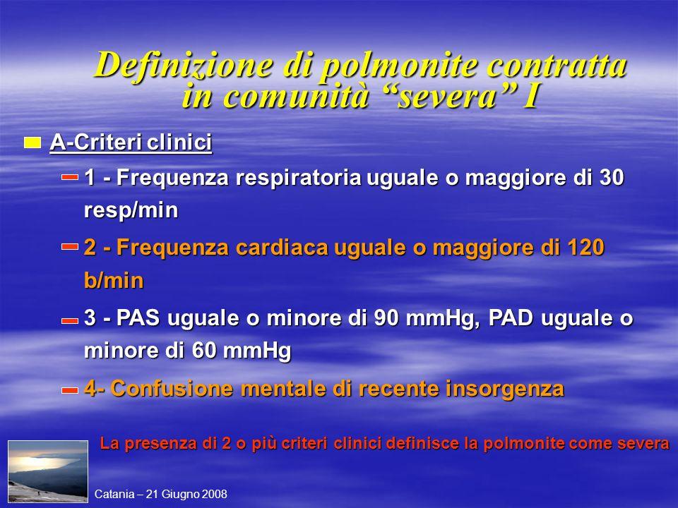 Definizione di polmonite contratta in comunità severa I A-Criteri clinici 1 - Frequenza respiratoria uguale o maggiore di 30 resp/min 2 - Frequenza ca