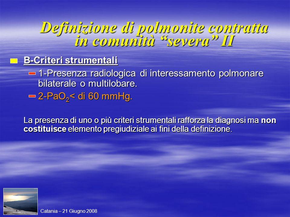 Definizione di polmonite contratta in comunità severa II B-Criteri strumentali 1-Presenza radiologica di interessamento polmonare bilaterale o multilo