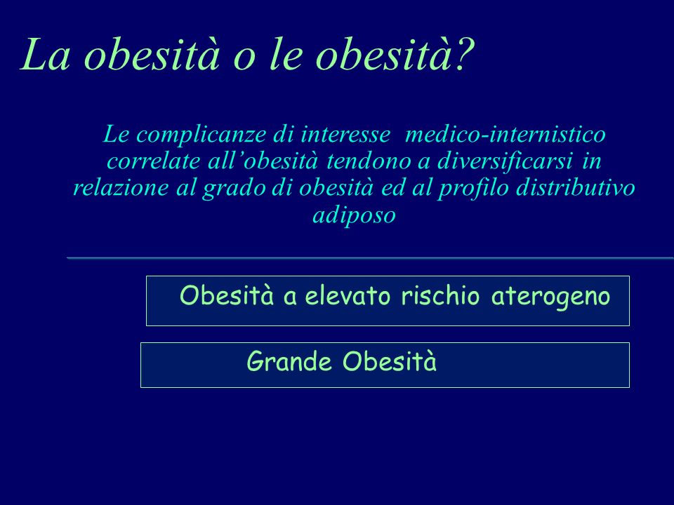 La obesità o le obesità? Obesità a elevato rischio aterogeno Le complicanze di interesse medico-internistico correlate allobesità tendono a diversific