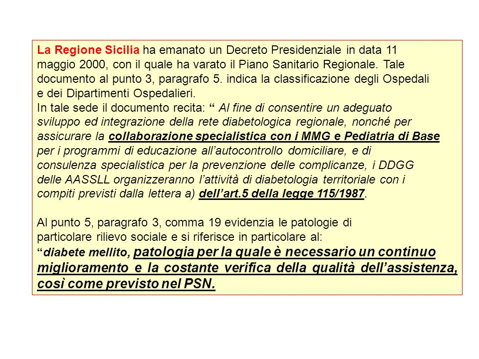 La Regione Sicilia ha emanato un Decreto Presidenziale in data 11 maggio 2000, con il quale ha varato il Piano Sanitario Regionale. Tale documento al