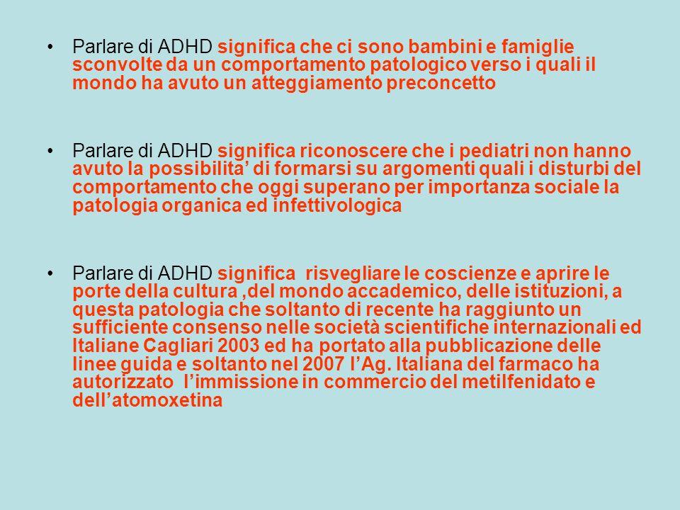Parlare di ADHD significa che ci sono bambini e famiglie sconvolte da un comportamento patologico verso i quali il mondo ha avuto un atteggiamento pre