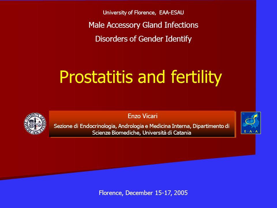 Prostatitis and fertility Enzo Vicari Sezione di Endocrinologia, Andrologia e Medicina Interna, Dipartimento di Scienze Biomediche, Università di Cata