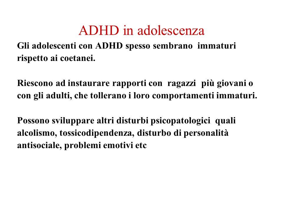 ADHD in adolescenza Gli adolescenti con ADHD spesso sembrano immaturi rispetto ai coetanei. Riescono ad instaurare rapporti con ragazzi più giovani o