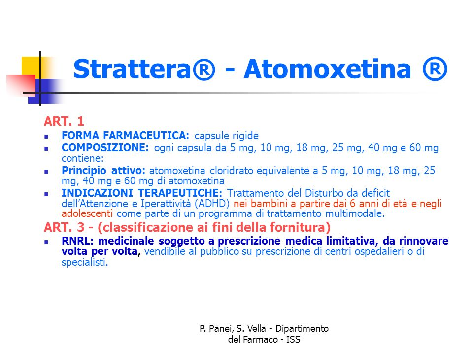 P. Panei, S. Vella - Dipartimento del Farmaco - ISS Strattera® - Atomoxetina ® ART. 1 FORMA FARMACEUTICA: capsule rigide COMPOSIZIONE: ogni capsula da