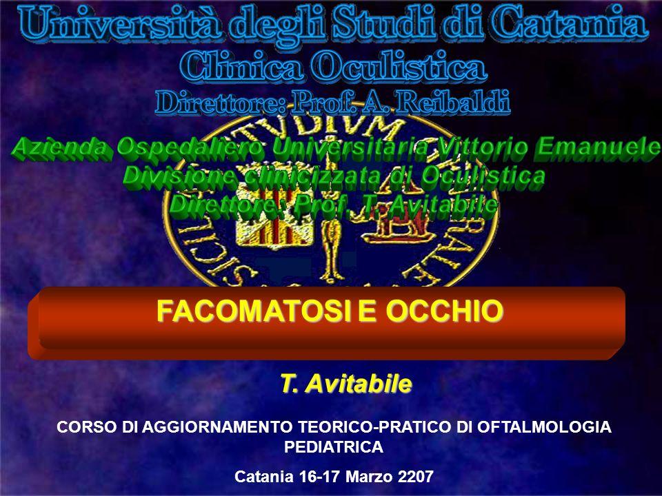 FACOMATOSI E OCCHIO T. Avitabile CORSO DI AGGIORNAMENTO TEORICO-PRATICO DI OFTALMOLOGIA PEDIATRICA Catania 16-17 Marzo 2207