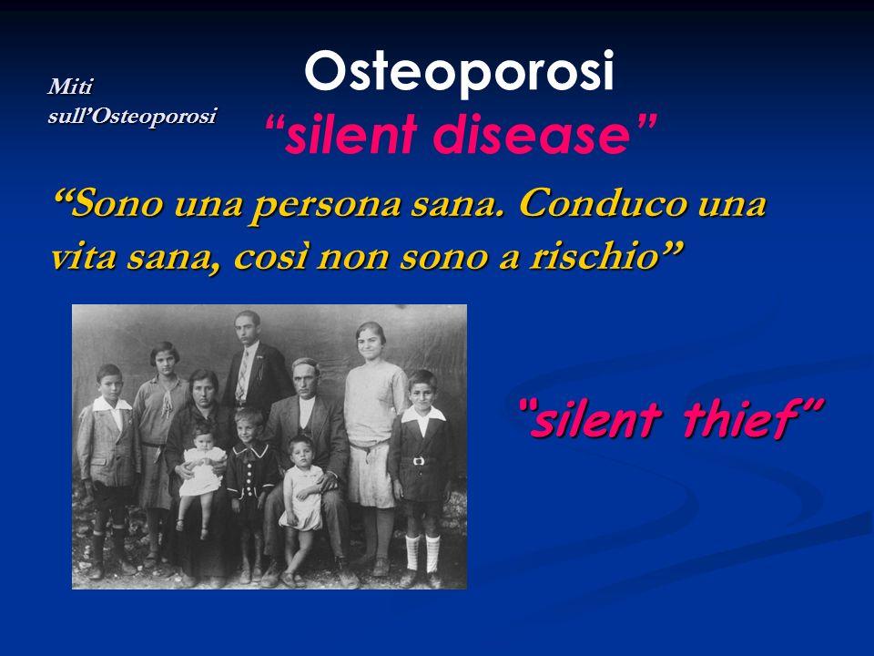 Osteoporosi silent disease Sono una persona sana. Conduco una vita sana, così non sono a rischio Miti sullOsteoporosi silent thief