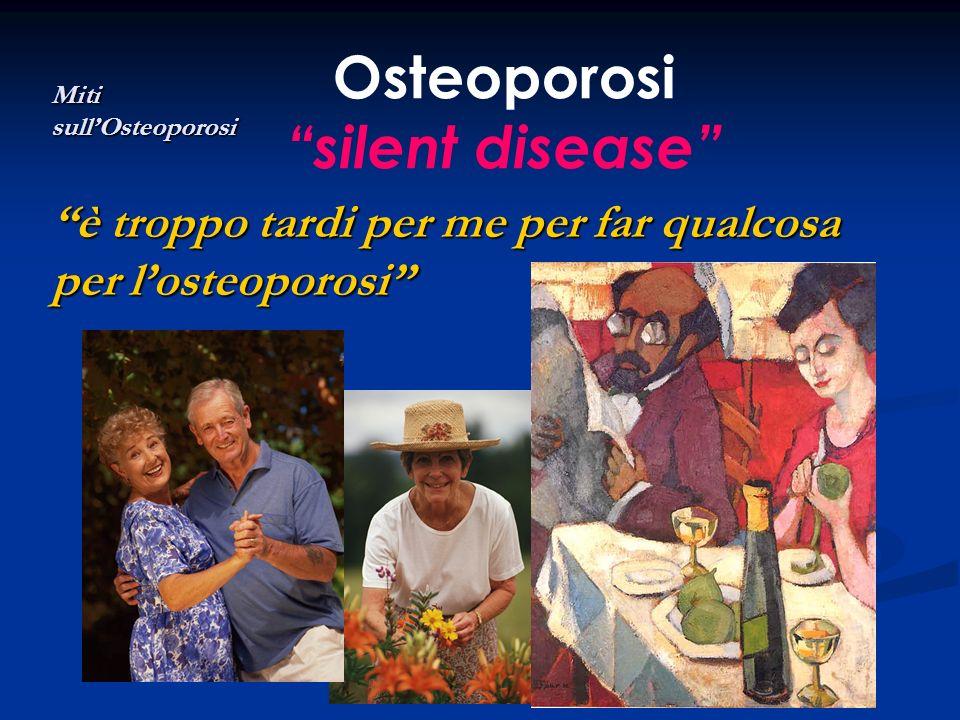 Osteoporosi silent disease è troppo tardi per me per far qualcosa per losteoporosi Miti sullOsteoporosi
