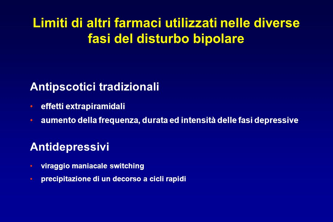 Limiti di altri farmaci utilizzati nelle diverse fasi del disturbo bipolare Antipscotici tradizionali effetti extrapiramidali aumento della frequenza,