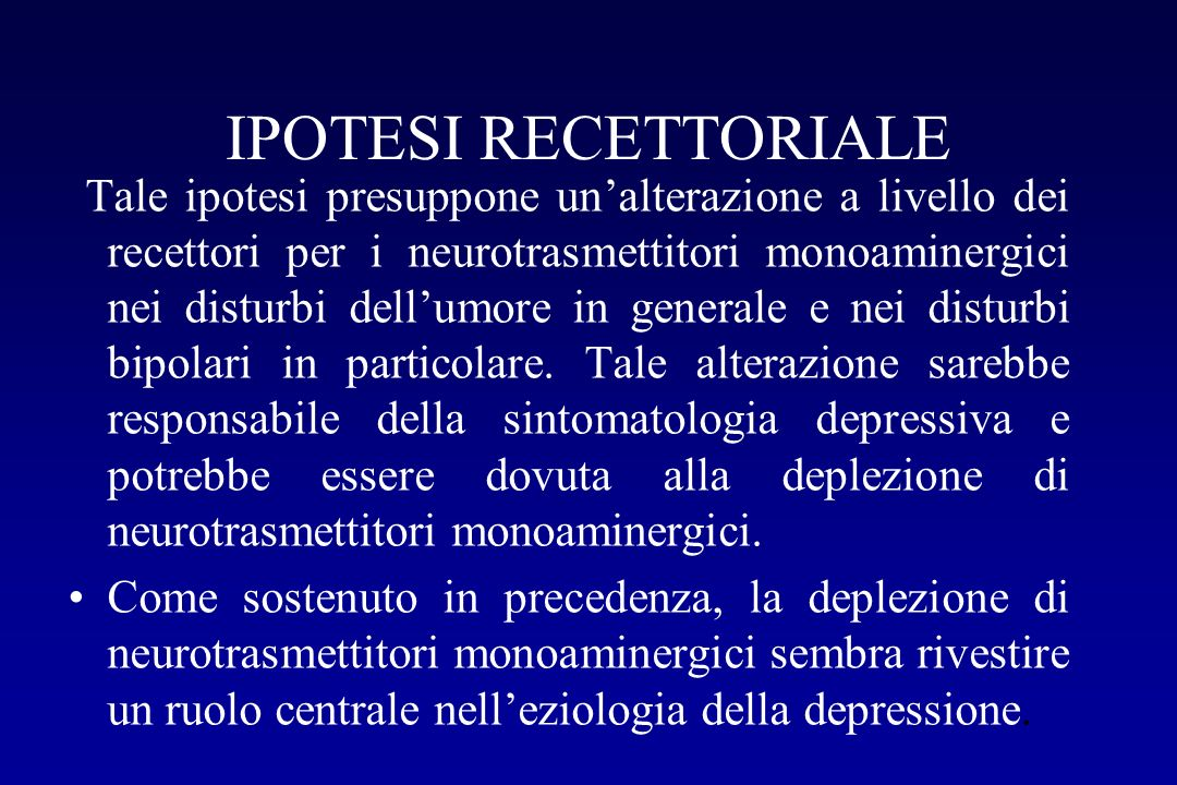 IPOTESI RECETTORIALE Tale ipotesi presuppone unalterazione a livello dei recettori per i neurotrasmettitori monoaminergici nei disturbi dellumore in g