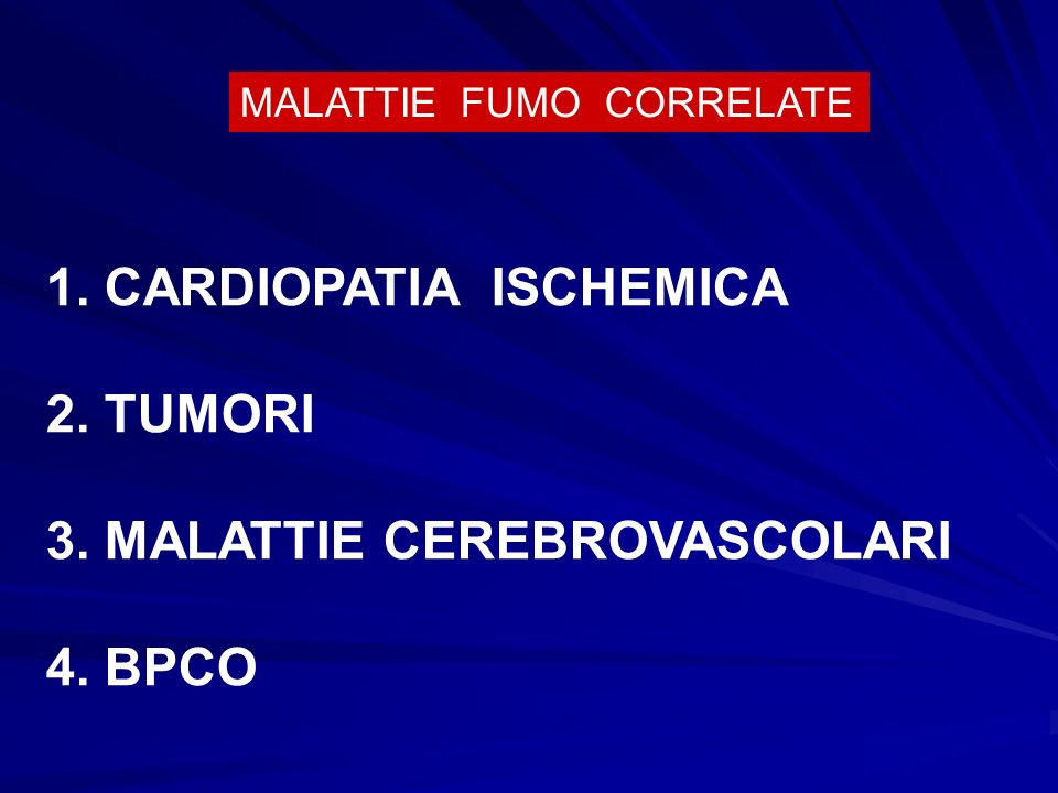 MALATTIE FUMO CORRELATE 1. CARDIOPATIA ISCHEMICA 2. TUMORI 3. MALATTIE CEREBROVASCOLARI 4. BPCO