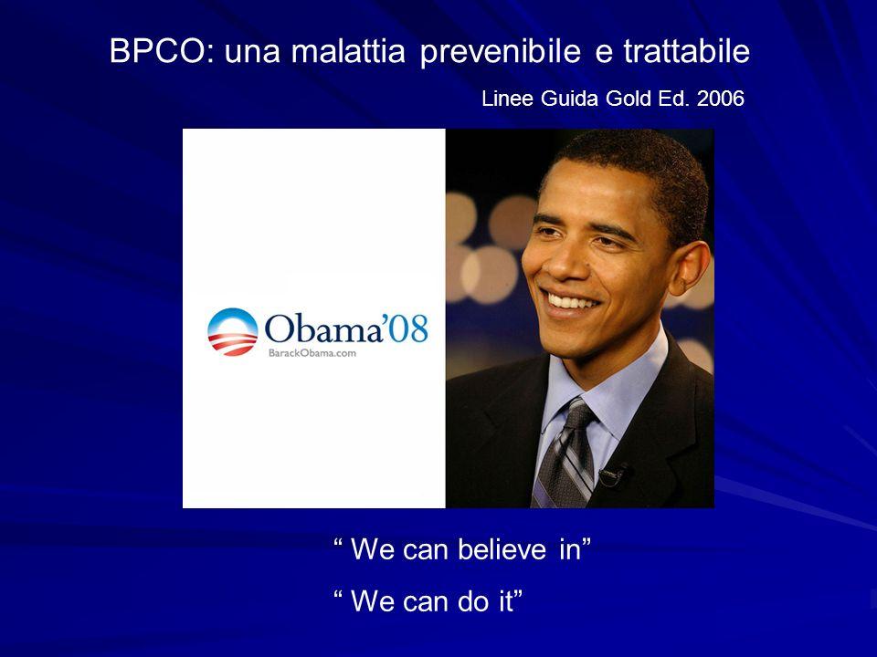 BPCO: una malattia prevenibile e trattabile Linee Guida Gold Ed. 2006 We can believe in We can do it